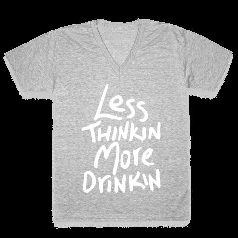 Less Thinkin, More Drinkin V-Neck Tee Shirt