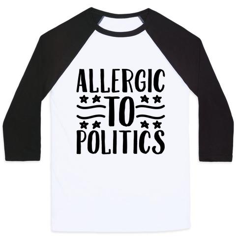 Allergic To Politics Baseball Tee