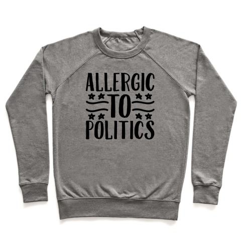 Allergic To Politics Pullover