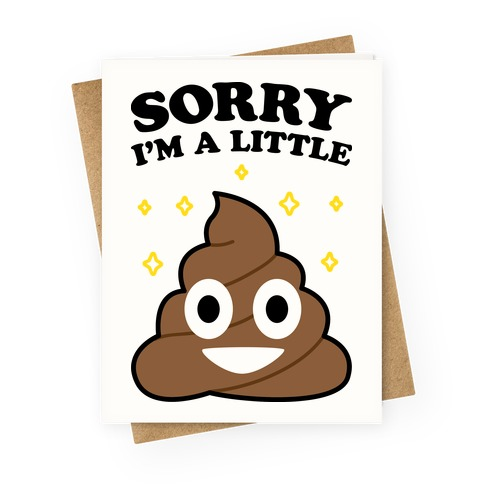 Sorry I'm A Little Shit Greeting Card