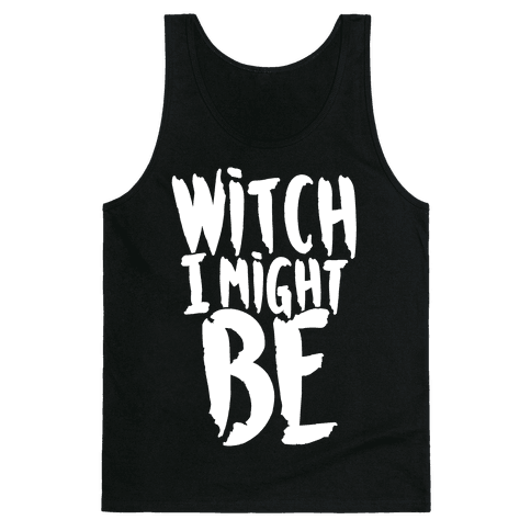 Witch I Might Be Tank Top