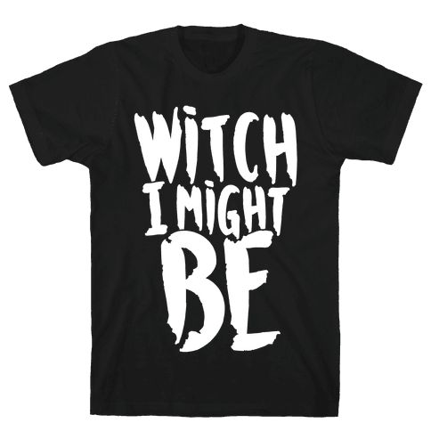 Witch I Might Be Mens T-Shirt