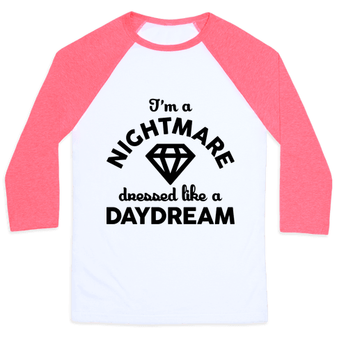 I'm A Nightmare Dressed Like A Daydream Baseball Tee