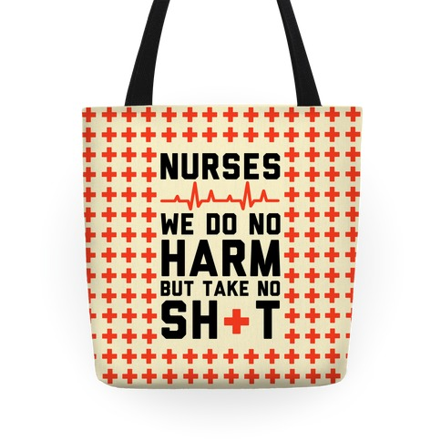 Nurses: We Do No Harm but Take No Shit  Tote