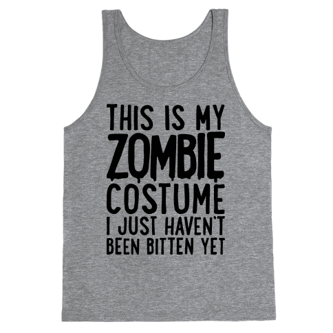 This is My Zombie Costume, I Just Haven't Been Bitten Yet Tank Top