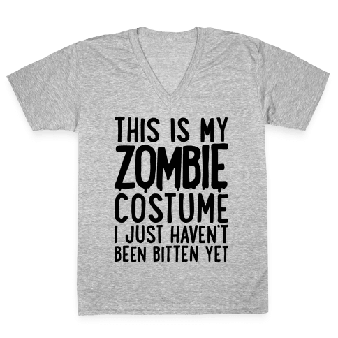This is My Zombie Costume, I Just Haven't Been Bitten Yet V-Neck Tee Shirt