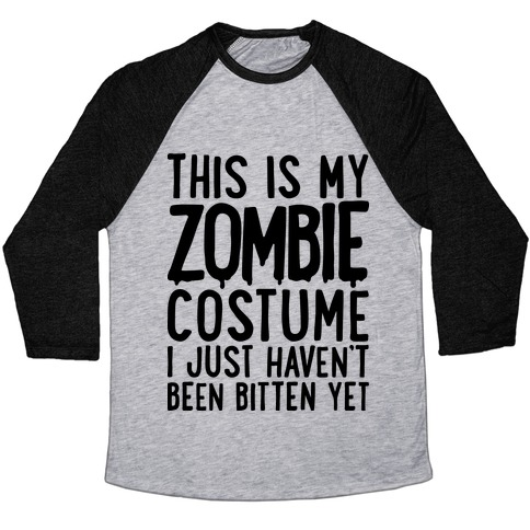This is My Zombie Costume, I Just Haven't Been Bitten Yet Baseball Tee