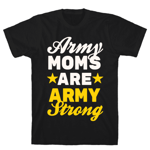 Army Moms Are Army Strong Mens T-Shirt