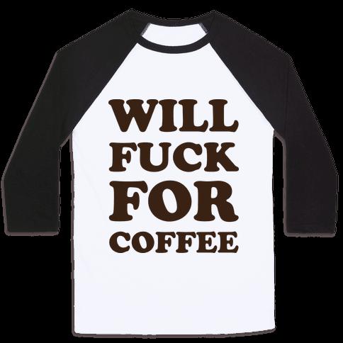 Will F*** For Coffee Baseball Tee