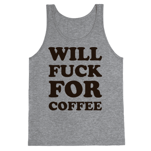 Will F*** For Coffee Tank Top