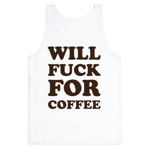 Will Fuck For Coffee