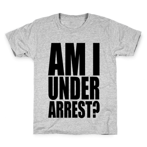 Am I Under Arrest? Kids T-Shirt