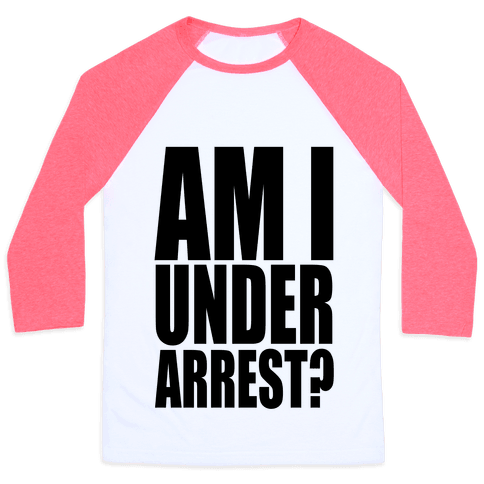 Am I Under Arrest? Baseball Tee