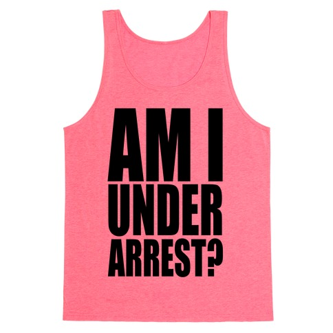 Am I Under Arrest? Tank Top