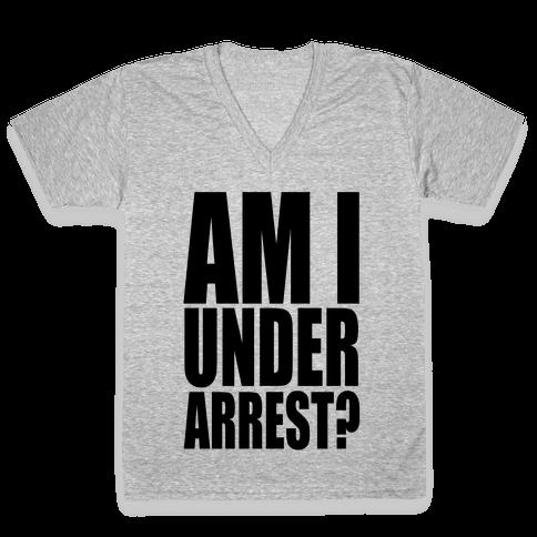 Am I Under Arrest? V-Neck Tee Shirt