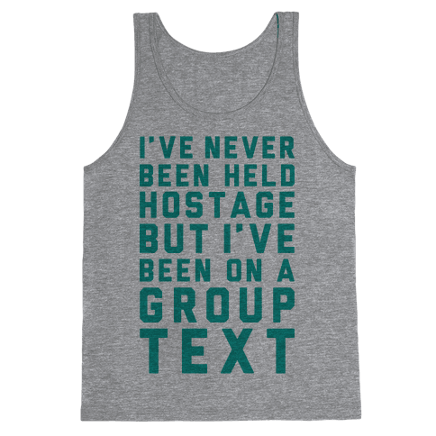 I've Never Been Held Hostage But I Have Been On A Group Text Tank Top