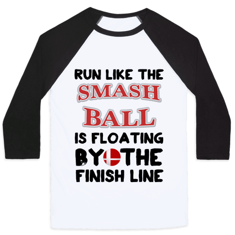 Run Like The Smash Ball Is Floating By The Finish Line Baseball Tee