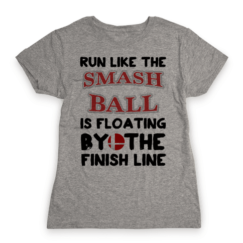 Run Like The Smash Ball Is Floating By The Finish Line Womens T-Shirt