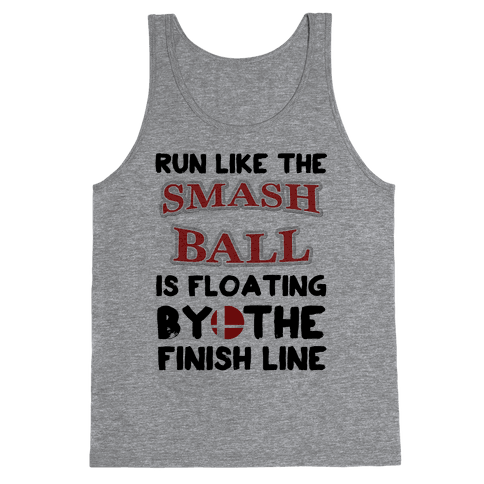 Run Like The Smash Ball Is Floating By The Finish Line Tank Top
