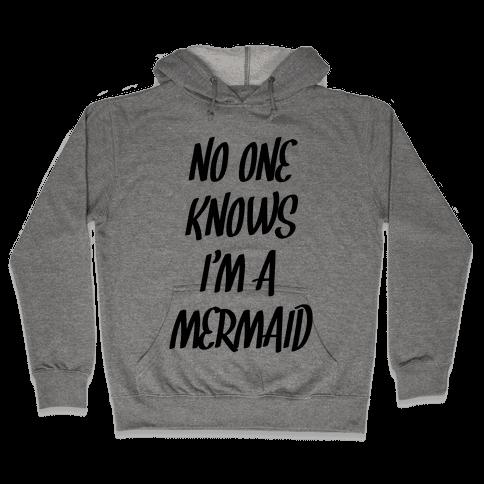 No One Knows I'm A Mermaid Hooded Sweatshirt