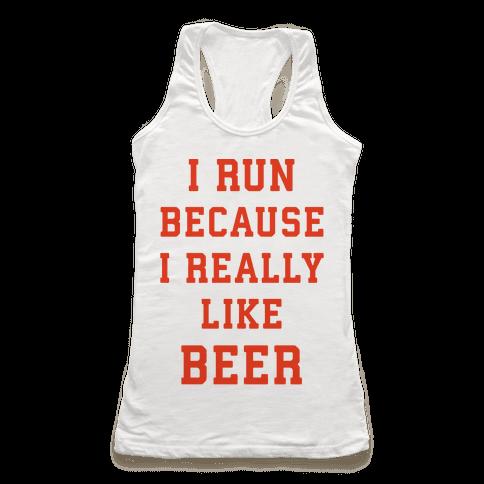 I Run Because I Really Like Beer Racerback Tank Top