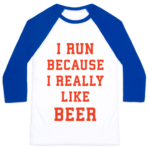 I Run Because I Really Like Beer Baseball Tee