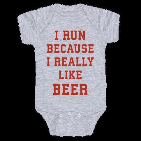 I Run Because I Really Like Beer Baby Onesy