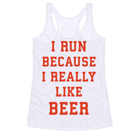 I Run Because I Really Like Beer Racerback Tank Top