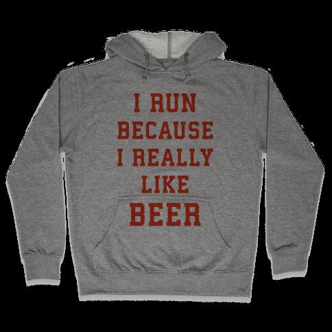 I Run Because I Really Like Beer Hooded Sweatshirt