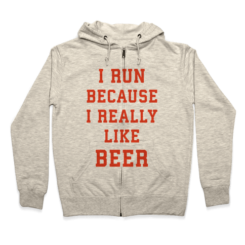 I Run Because I Really Like Beer Zip Hoodie