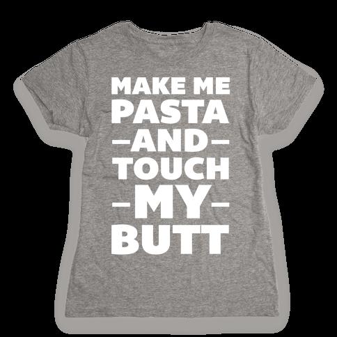 Make Me Pasta & Touch My Butt Womens T-Shirt