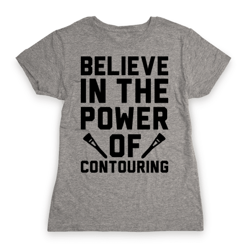 Believe In The Power of Contouring Womens T-Shirt