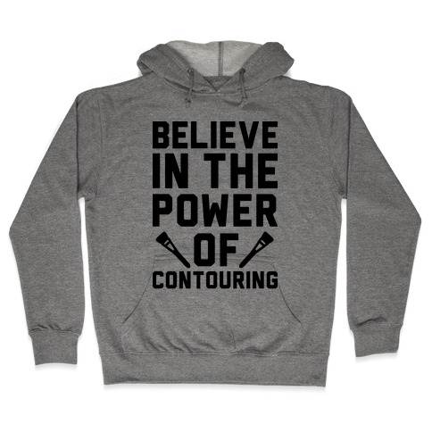 Believe In The Power of Contouring Hooded Sweatshirt