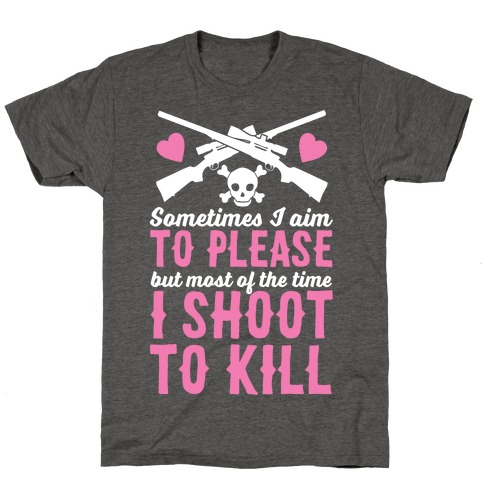Aim to Please, Shoot to Kill T-Shirt