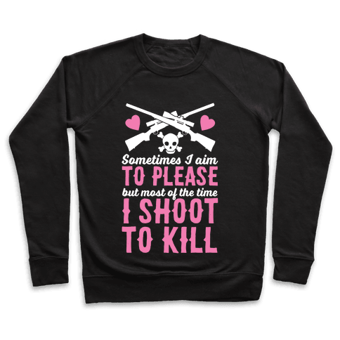 Aim to Please, Shoot to Kill Pullover