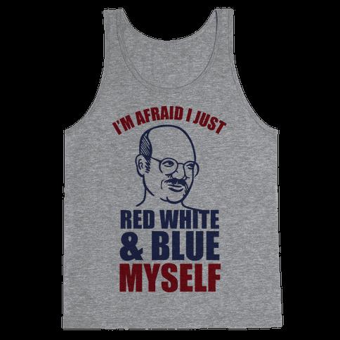 I'm Afraid I Just Red White & Blue Myself Tank Top