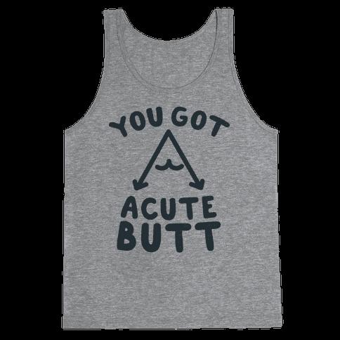 You Got Acute Butt Tank Top