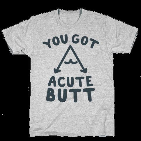 You Got Acute Butt Mens T-Shirt