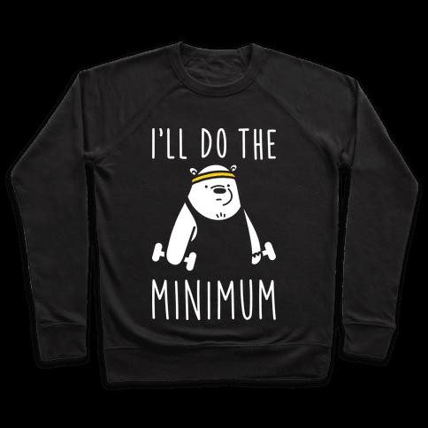 I'll Do The Bear Minimum Pullover
