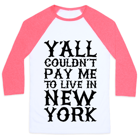 Y'all Couldn't Pay Me To Live In New York Baseball Tee