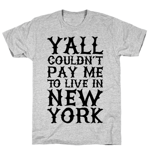 Y'all Couldn't Pay Me To Live In New York Mens T-Shirt