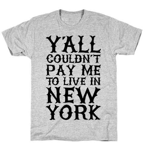 Y'all Couldn't Pay Me To Live In New York T-Shirt