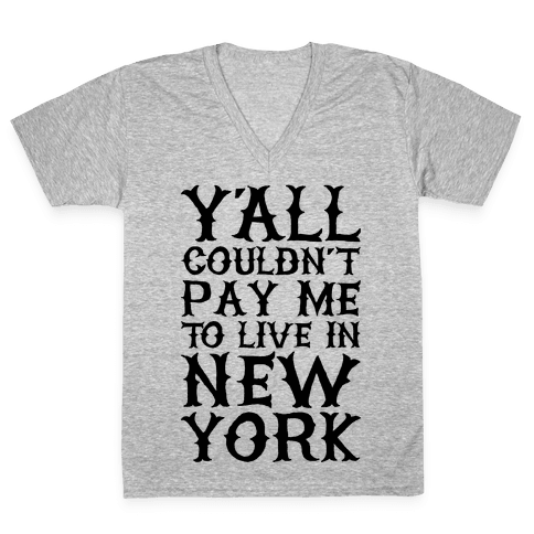 Y'all Couldn't Pay Me To Live In New York V-Neck Tee Shirt