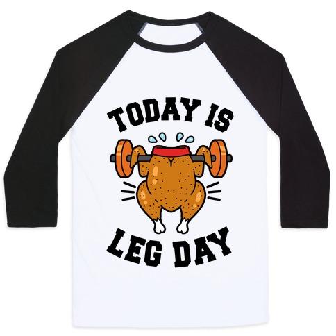 Today is Leg Day (Thanksgiving Turkey) Baseball Tee