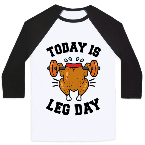 Today is Leg Day (Thanksgiving Turkey) Baseball Tee
