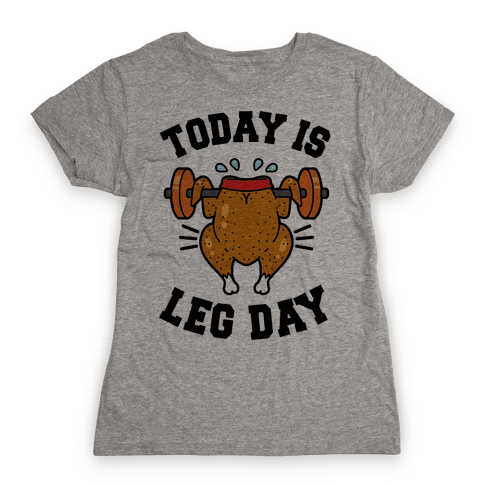 Today is Leg Day (Thanksgiving Turkey) Womens T-Shirt