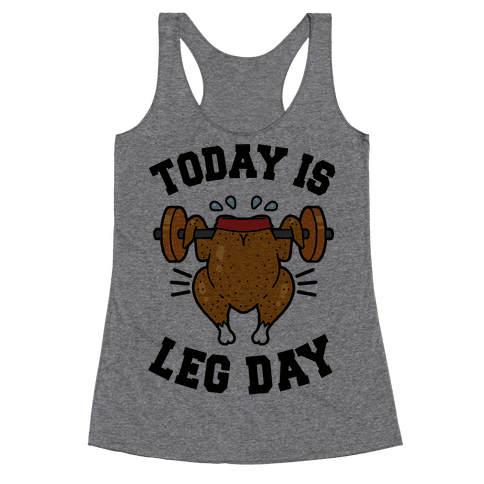 Today is Leg Day (Thanksgiving Turkey) Racerback Tank Top