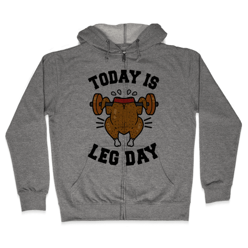 Today is Leg Day (Thanksgiving Turkey) Zip Hoodie