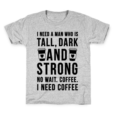 I Need A Man Who Is Tall, Dark, And Strong Kids T-Shirt