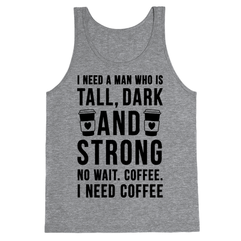 I Need A Man Who Is Tall, Dark, And Strong Tank Top
